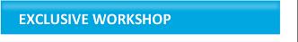 Exclusive Workshop