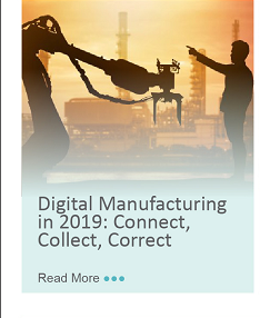 Digital Manufacturing in 2019: Connect, Collect, Correct